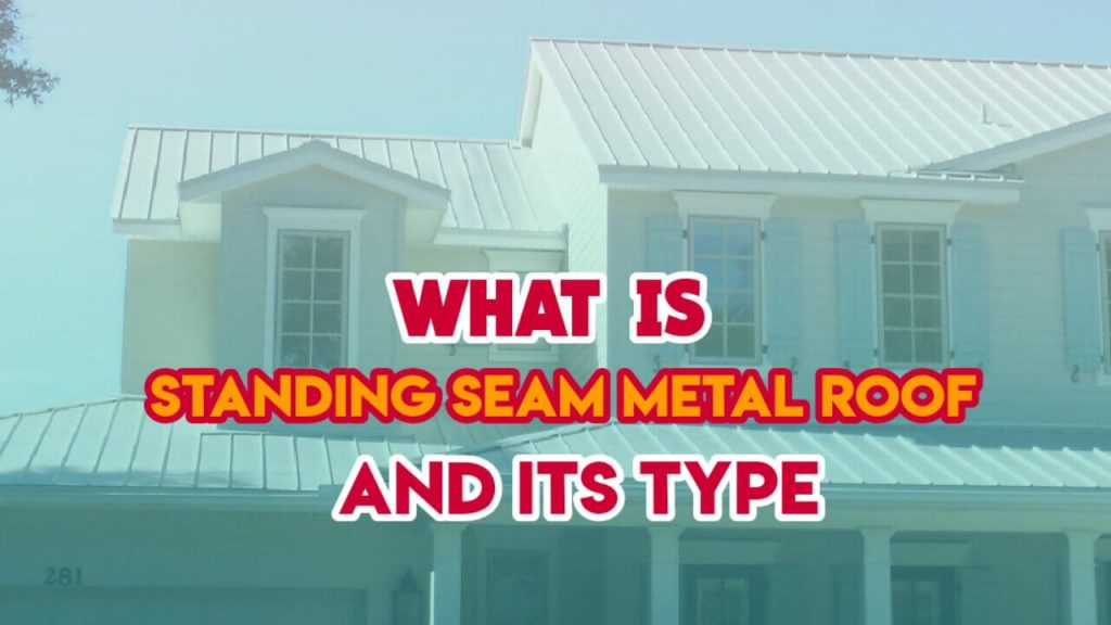 What is Standing Seam Metal Roof? and Its Best 4 Type